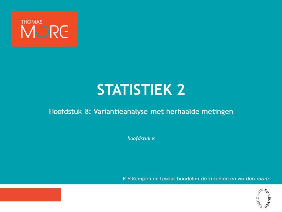 Hoofdstuk 8: Variantieanalyse met herhaalde metingen hoofdstuk 8 STATISTIEK 2