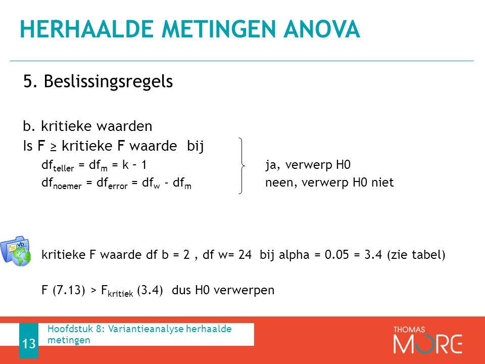 5. Beslissingsregels b. kritieke waarden Is F ≥ kritieke F waarde bij df teller = df m = k – 1ja, verwerp H0 df noemer = df error = df w - df m neen,