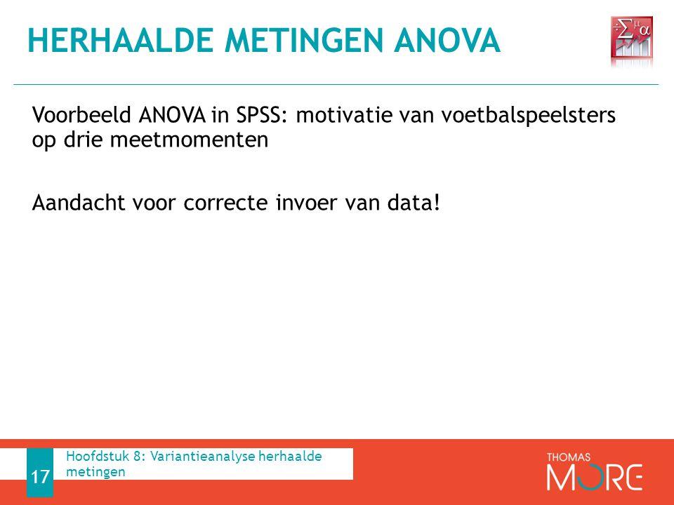 Voorbeeld ANOVA in SPSS: motivatie van voetbalspeelsters op drie meetmomenten Aandacht voor correcte invoer van data! HERHAALDE METINGEN ANOVA 17 Hoof