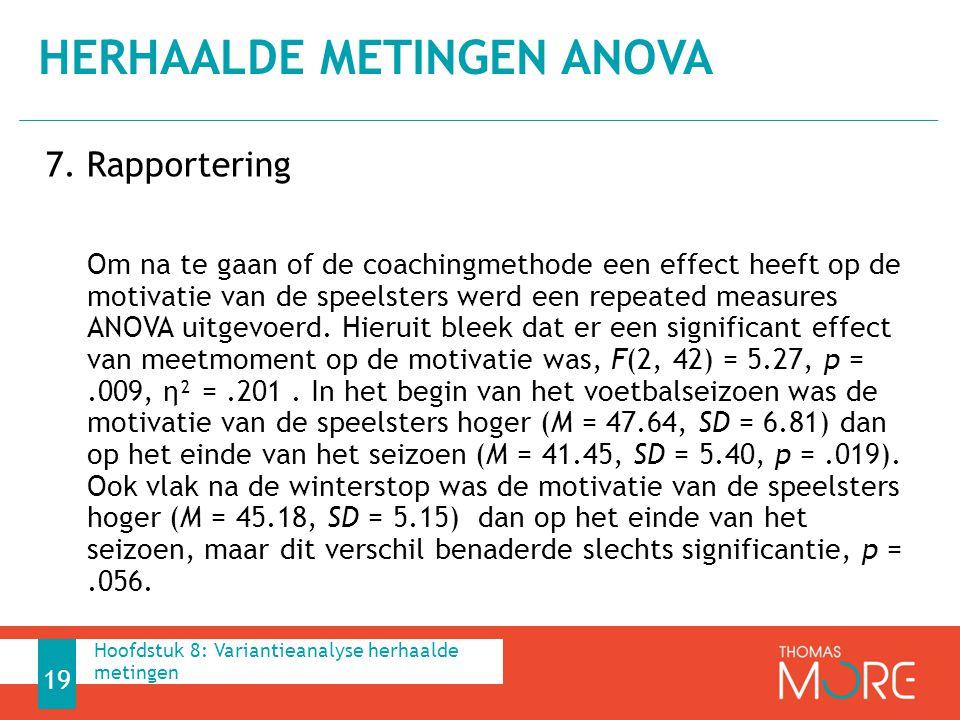 7. Rapportering Om na te gaan of de coachingmethode een effect heeft op de motivatie van de speelsters werd een repeated measures ANOVA uitgevoerd. Hi