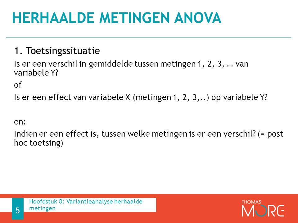 1. Toetsingssituatie Is er een verschil in gemiddelde tussen metingen 1, 2, 3, … van variabele Y? of Is er een effect van variabele X (metingen 1, 2,