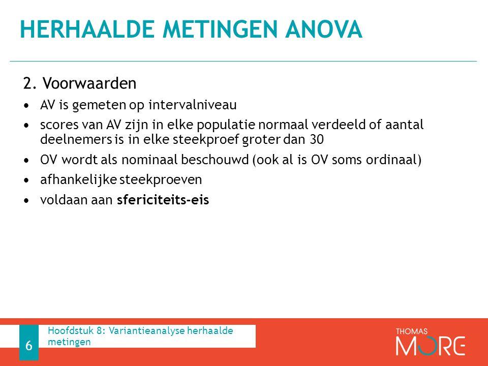 2. Voorwaarden AV is gemeten op intervalniveau scores van AV zijn in elke populatie normaal verdeeld of aantal deelnemers is in elke steekproef groter
