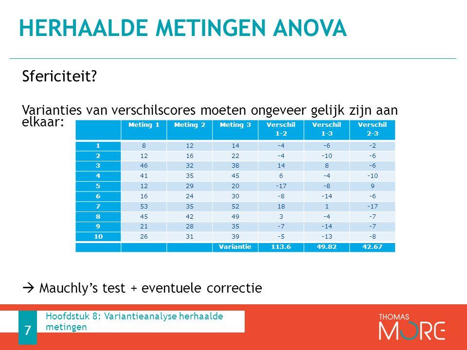 Sfericiteit? Varianties van verschilscores moeten ongeveer gelijk zijn aan elkaar:  Mauchly's test + eventuele correctie HERHAALDE METINGEN ANOVA 7 M