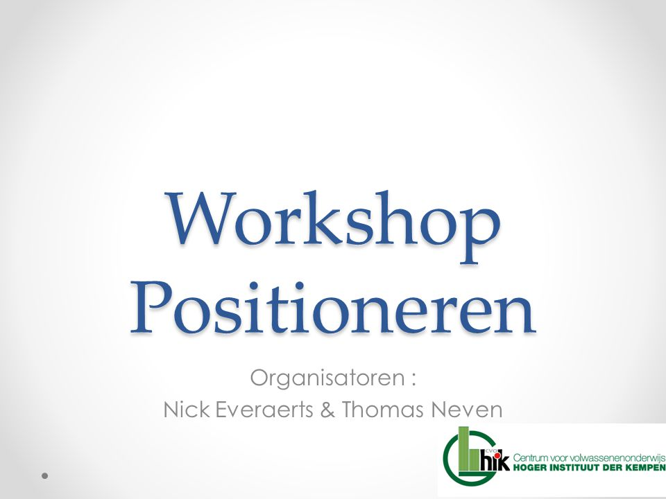 Workshop Positioneren Organisatoren : Nick Everaerts & Thomas Neven