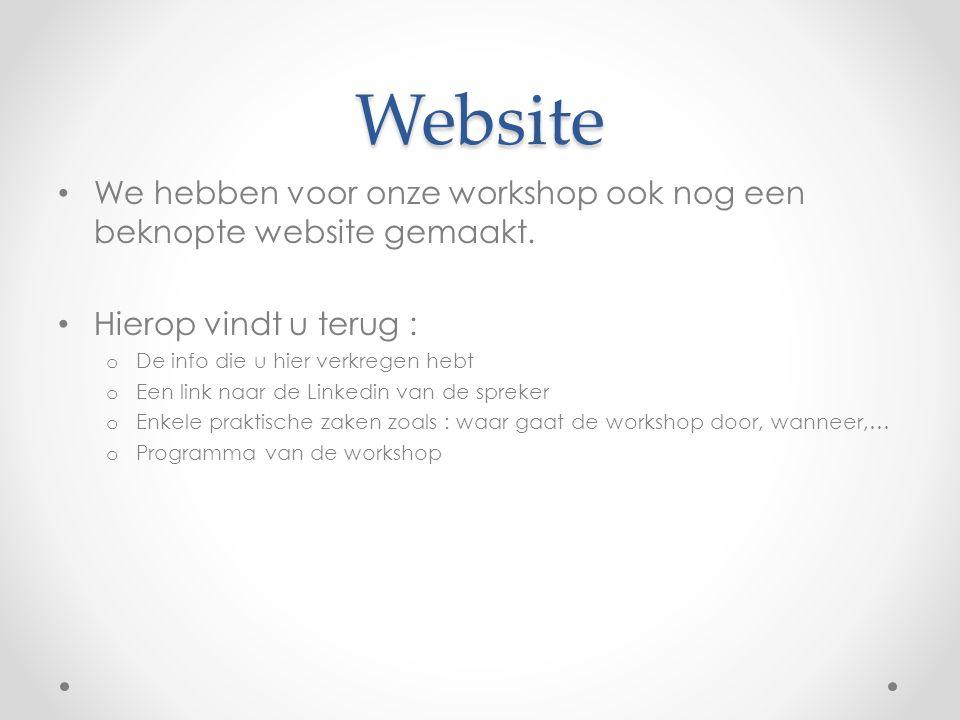 Website We hebben voor onze workshop ook nog een beknopte website gemaakt. Hierop vindt u terug : o De info die u hier verkregen hebt o Een link naar