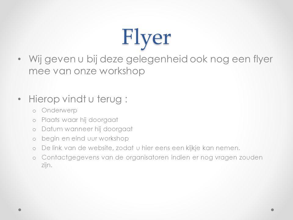 Flyer Wij geven u bij deze gelegenheid ook nog een flyer mee van onze workshop Hierop vindt u terug : o Onderwerp o Plaats waar hij doorgaat o Datum w