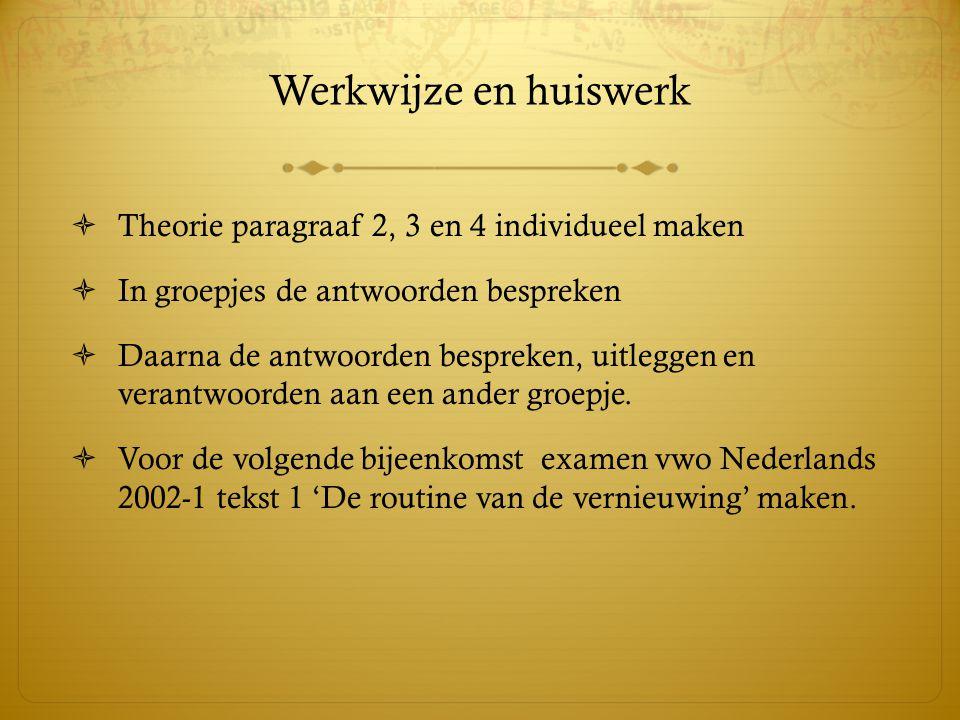Werkwijze en huiswerk  Theorie paragraaf 2, 3 en 4 individueel maken  In groepjes de antwoorden bespreken  Daarna de antwoorden bespreken, uitleggen en verantwoorden aan een ander groepje.