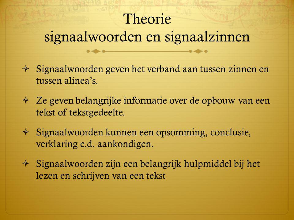 Theorie signaalwoorden en signaalzinnen  Signaalwoorden geven het verband aan tussen zinnen en tussen alinea's.