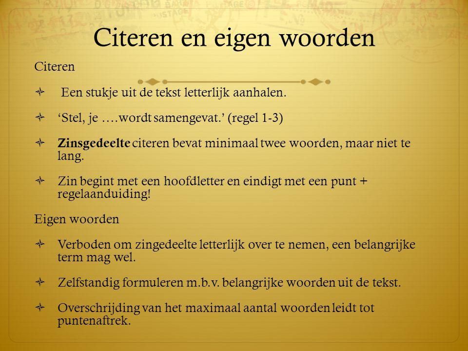 Citeren en eigen woorden Citeren  Een stukje uit de tekst letterlijk aanhalen.
