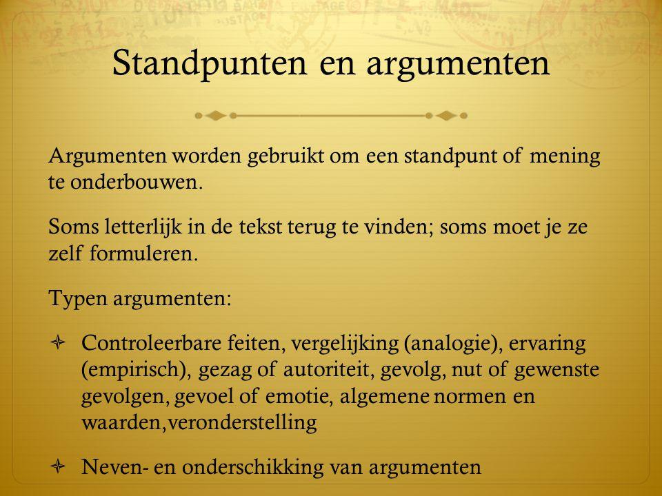 Standpunten en argumenten Argumenten worden gebruikt om een standpunt of mening te onderbouwen.