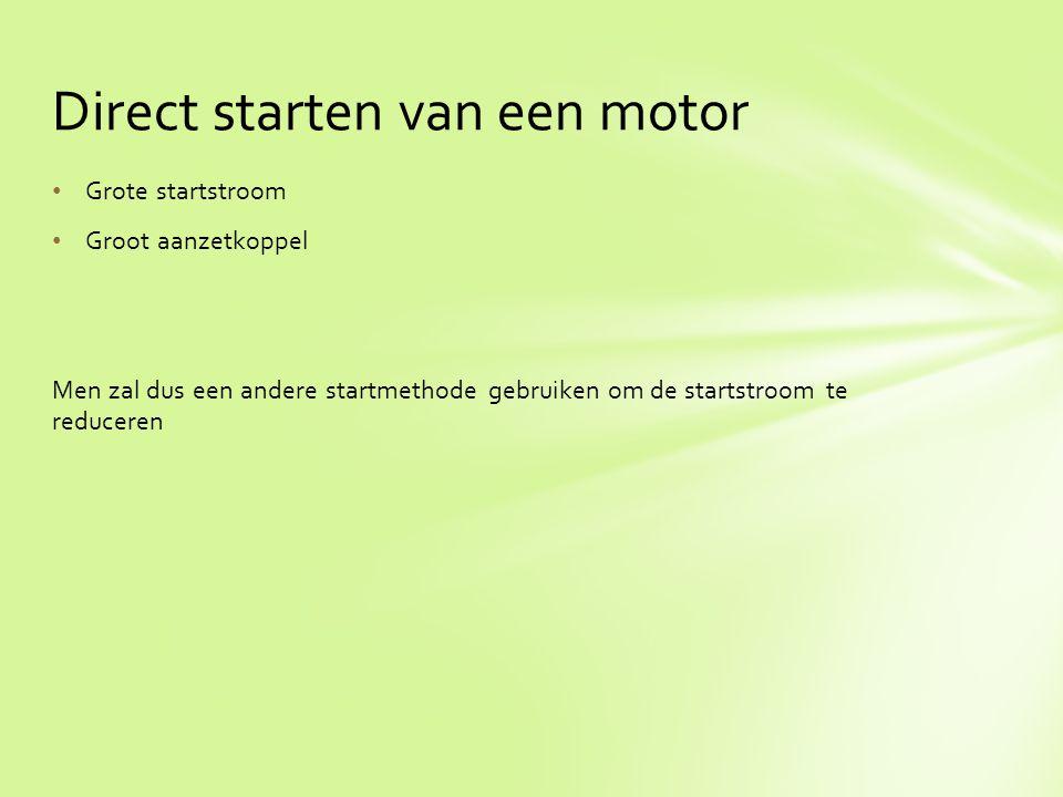 Grote startstroom Groot aanzetkoppel Men zal dus een andere startmethode gebruiken om de startstroom te reduceren Direct starten van een motor