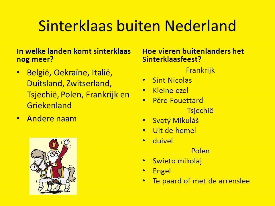 Sinterklaas buiten Nederland In welke landen komt sinterklaas nog meer? België, Oekraïne, Italië, Duitsland, Zwitserland, Tsjechië, Polen, Frankrijk e