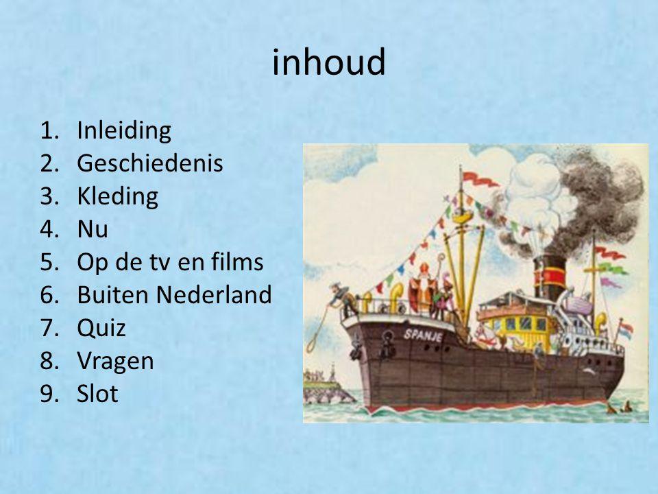 inhoud 1.Inleiding 2.Geschiedenis 3.Kleding 4.Nu 5.Op de tv en films 6.Buiten Nederland 7.Quiz 8.Vragen 9.Slot