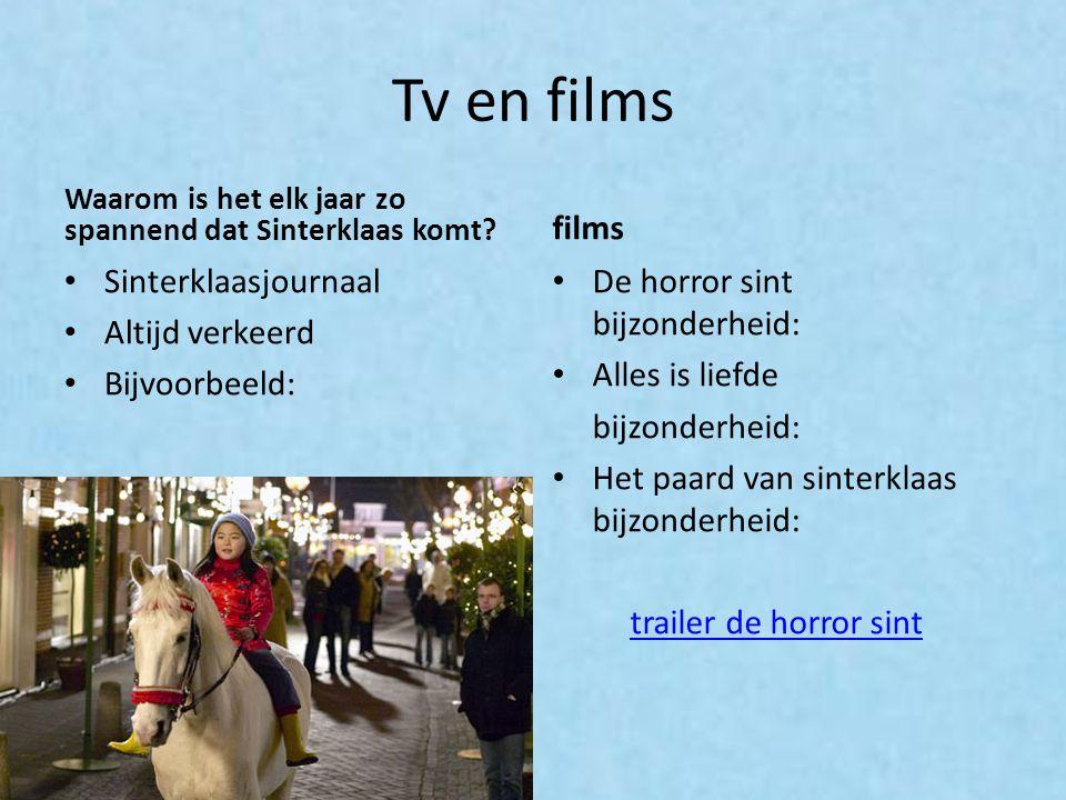 Tv en films Waarom is het elk jaar zo spannend dat Sinterklaas komt? Sinterklaasjournaal Altijd verkeerd Bijvoorbeeld: films De horror sint bijzonderh
