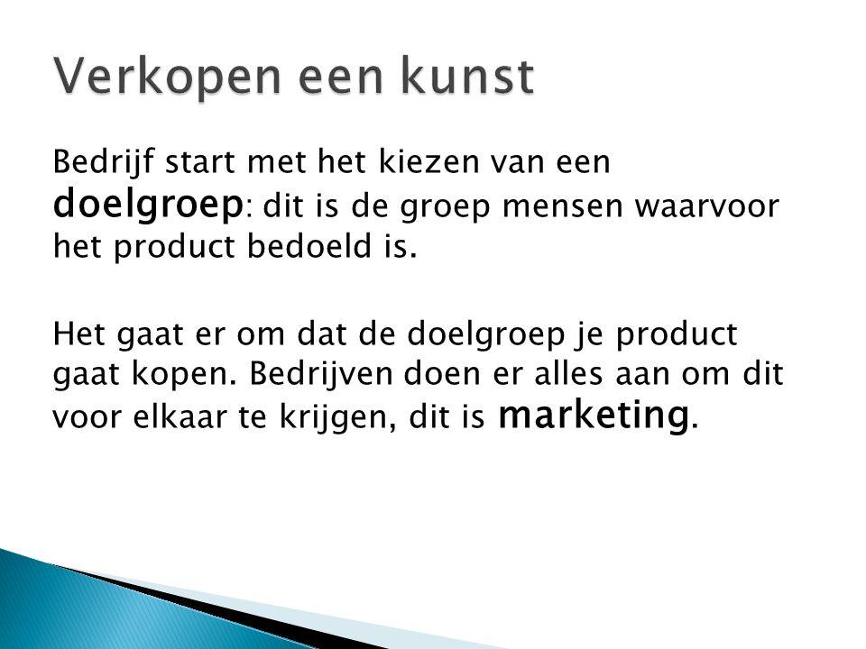 Bedrijf start met het kiezen van een doelgroep : dit is de groep mensen waarvoor het product bedoeld is.