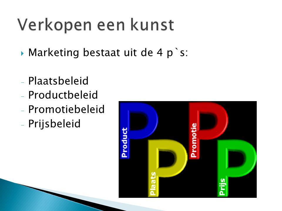  Marketing bestaat uit de 4 p`s: - Plaatsbeleid - Productbeleid - Promotiebeleid - Prijsbeleid