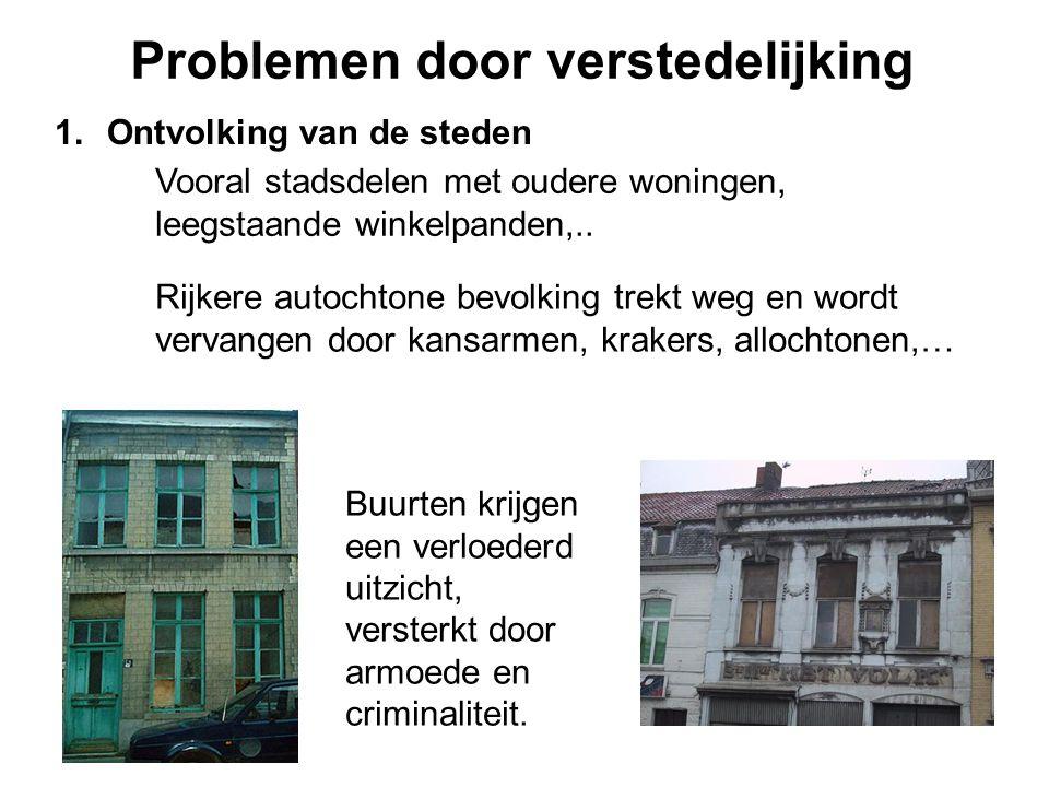 Problemen door verstedelijking 1.Ontvolking van de steden Vooral stadsdelen met oudere woningen, leegstaande winkelpanden,.. Buurten krijgen een verlo
