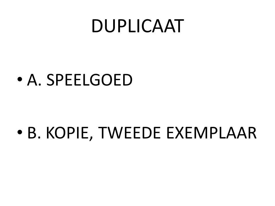 DUPLICAAT A. SPEELGOED B. KOPIE, TWEEDE EXEMPLAAR