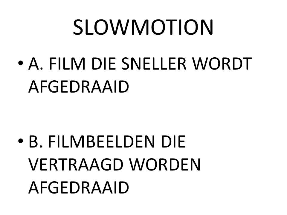 SLOWMOTION A. FILM DIE SNELLER WORDT AFGEDRAAID B. FILMBEELDEN DIE VERTRAAGD WORDEN AFGEDRAAID