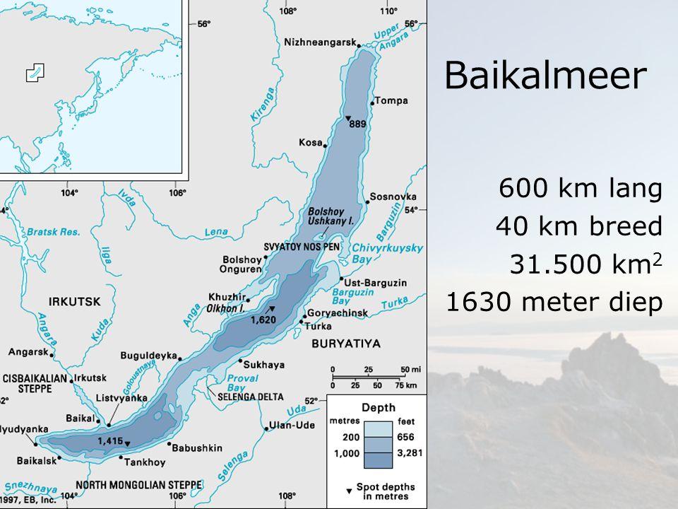 600 km lang 40 km breed 31.500 km 2 1630 meter diep Baikalmeer
