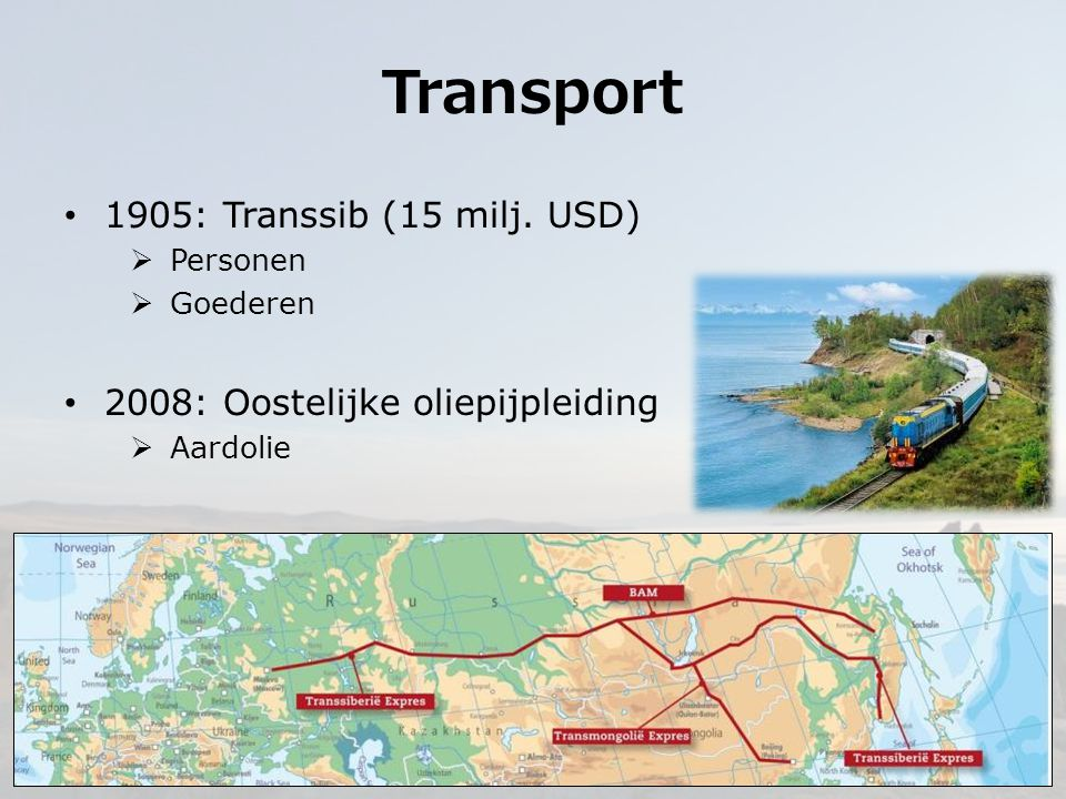 Transport 1905: Transsib (15 milj. USD)  Personen  Goederen 2008: Oostelijke oliepijpleiding  Aardolie