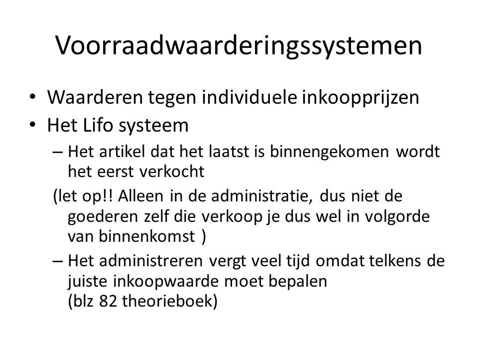 Voorraadwaarderingssystemen Waardering tegen vaste verekenprijzen – Als je van te voren weet dat de inkoopprijzen regelmatig veranderen.