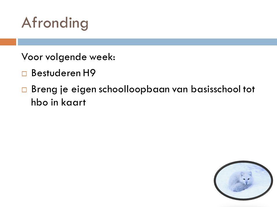 Afronding Voor volgende week:  Bestuderen H9  Breng je eigen schoolloopbaan van basisschool tot hbo in kaart