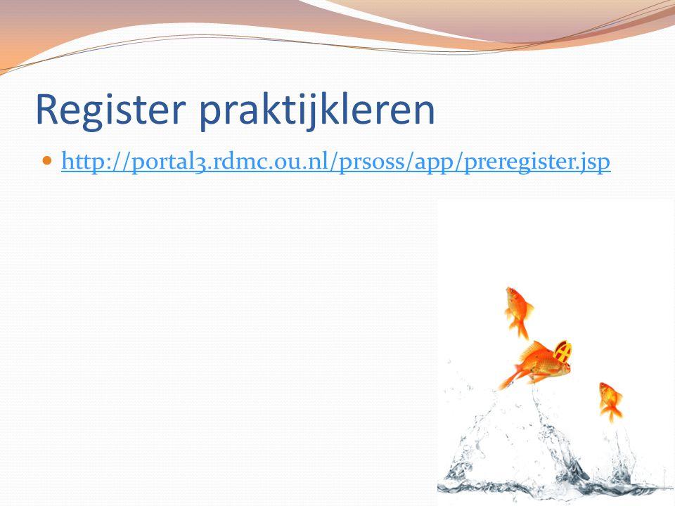 Register praktijkleren http://portal3.rdmc.ou.nl/prsoss/app/preregister.jsp