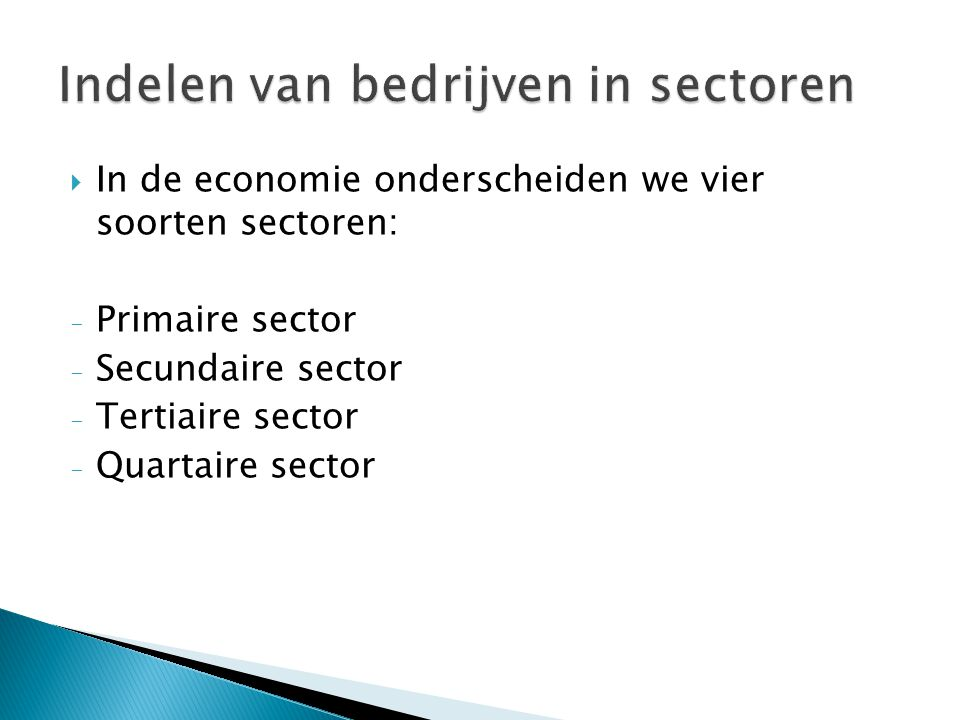  In de economie onderscheiden we vier soorten sectoren: - Primaire sector - Secundaire sector - Tertiaire sector - Quartaire sector