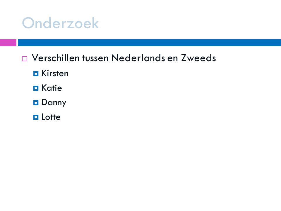 Onderzoek  Verschillen tussen Nederlands en Zweeds  Kirsten  Katie  Danny  Lotte