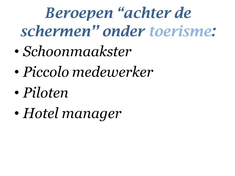 "Beroepen ""achter de schermen'' onder toerisme : Schoonmaakster Piccolo medewerker Piloten Hotel manager"