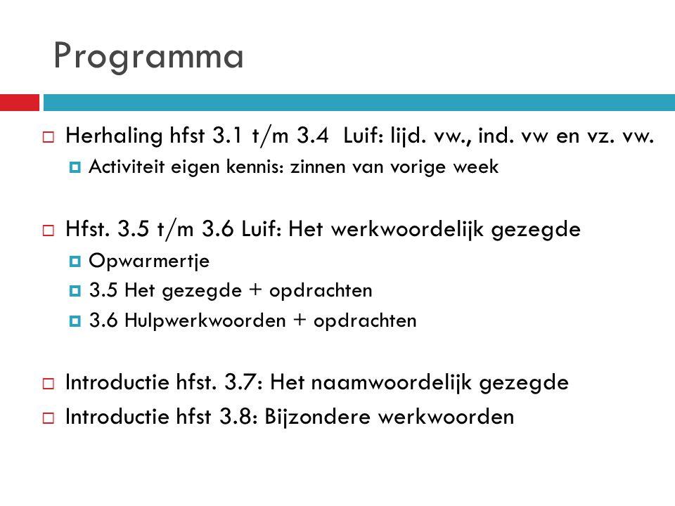 Programma  Herhaling hfst 3.1 t/m 3.4 Luif: lijd. vw., ind. vw en vz. vw.  Activiteit eigen kennis: zinnen van vorige week  Hfst. 3.5 t/m 3.6 Luif: