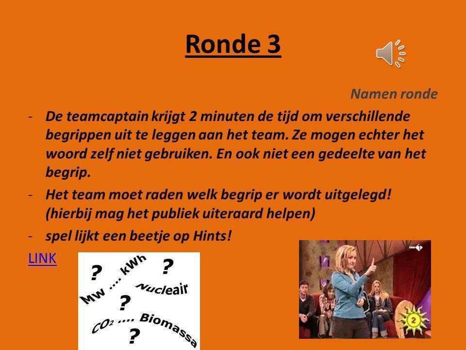 Ronde 3 Namen ronde -De teamcaptain krijgt 2 minuten de tijd om verschillende begrippen uit te leggen aan het team.