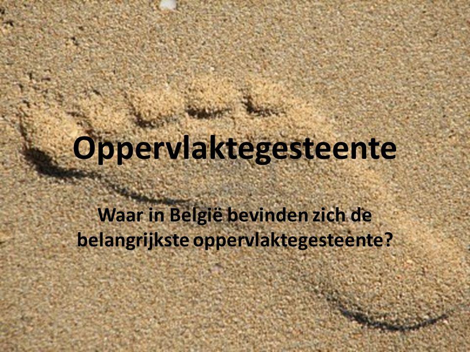 Oppervlaktegesteente Waar in België bevinden zich de belangrijkste oppervlaktegesteente?
