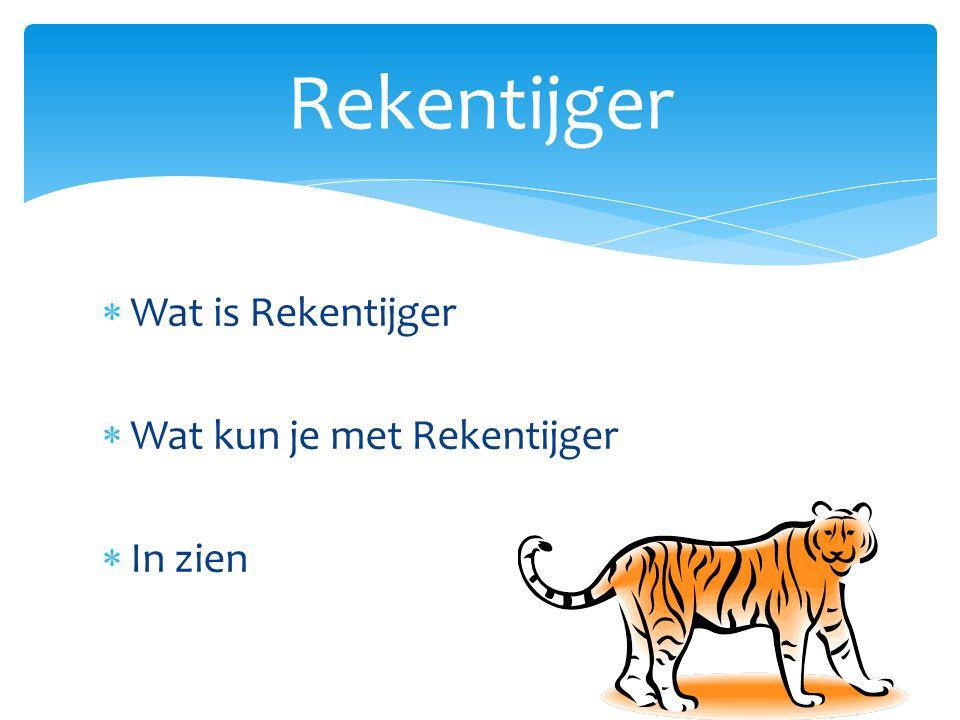  Wat is Rekentijger  Wat kun je met Rekentijger  In zien Rekentijger