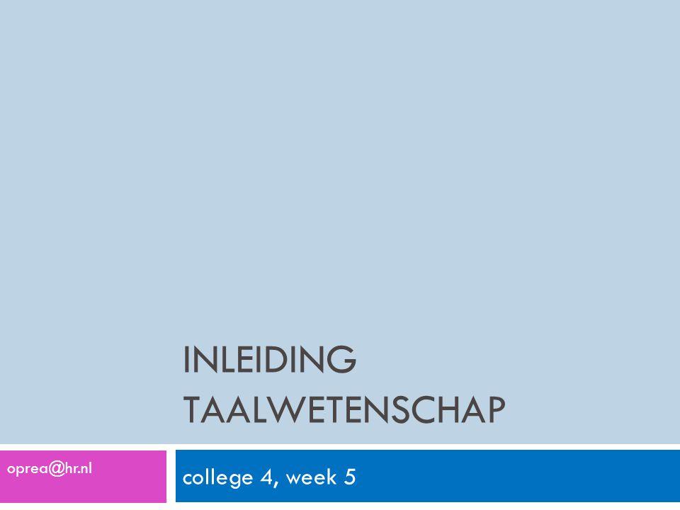 INLEIDING TAALWETENSCHAP college 4, week 5 oprea@hr.nl