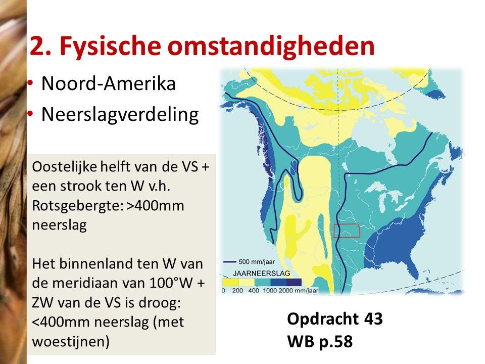 2. Fysische omstandigheden Noord-Amerika Neerslagverdeling Opdracht 43 WB p.58 Oostelijke helft van de VS + een strook ten W v.h. Rotsgebergte: >400mm
