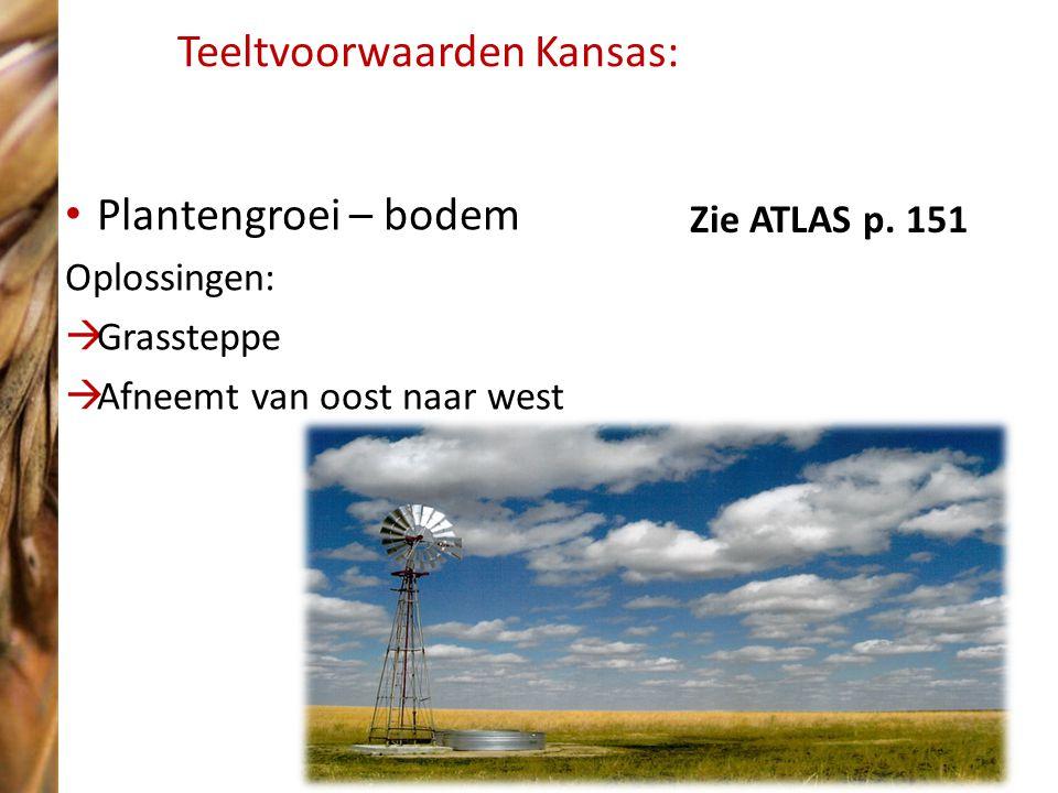 Plantengroei – bodem Oplossingen:  Grassteppe  Afneemt van oost naar west Teeltvoorwaarden Kansas: Zie ATLAS p.