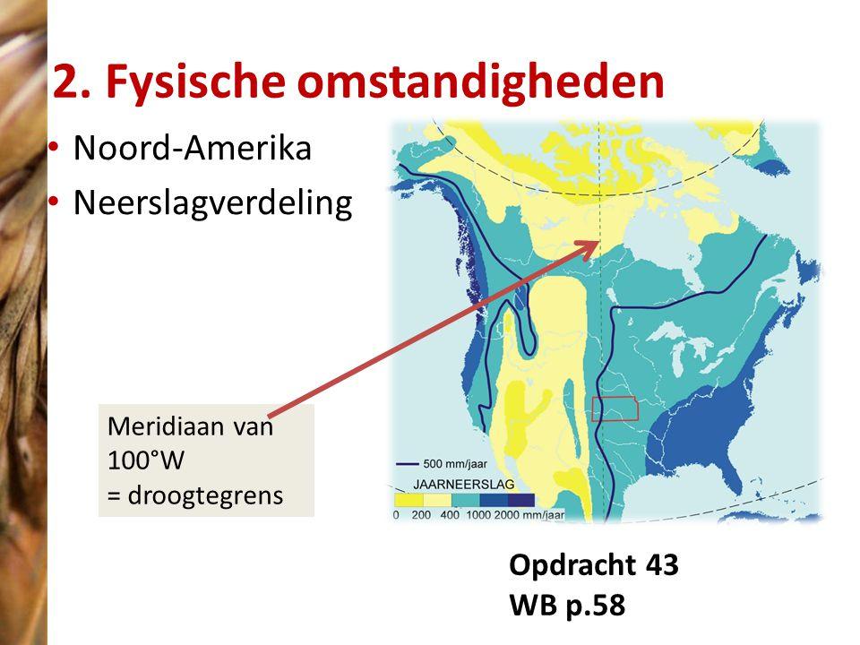 2. Fysische omstandigheden Noord-Amerika Neerslagverdeling Opdracht 43 WB p.58 Meridiaan van 100°W = droogtegrens