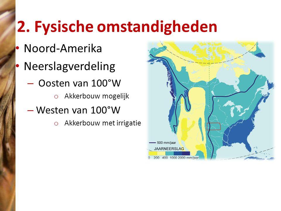 2. Fysische omstandigheden Noord-Amerika Neerslagverdeling – Oosten van 100°W o Akkerbouw mogelijk – Westen van 100°W o Akkerbouw met irrigatie