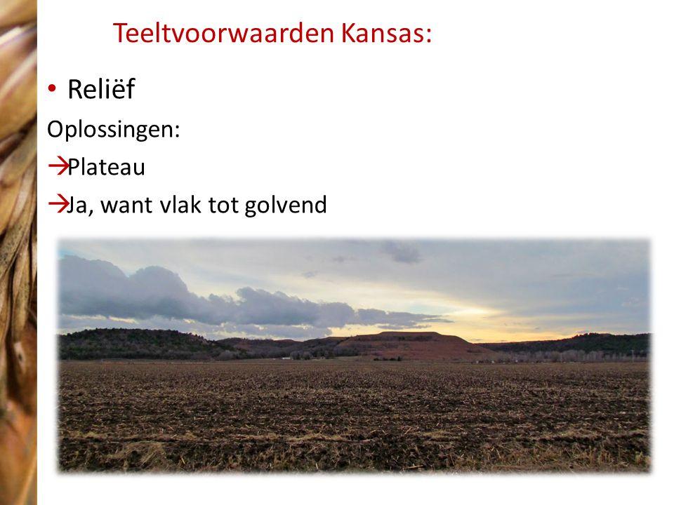 Teeltvoorwaarden Kansas: Reliëf Oplossingen:  Plateau  Ja, want vlak tot golvend