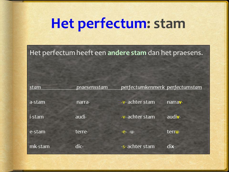 Het perfectum: stam Het perfectum heeft een andere stam dan het praesens. stam praesensstam perfectumkenmerkperfectumstam a-stam narra- -v- achter sta