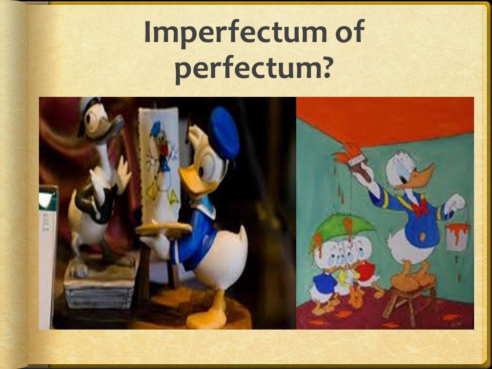 Imperfectum of perfectum?