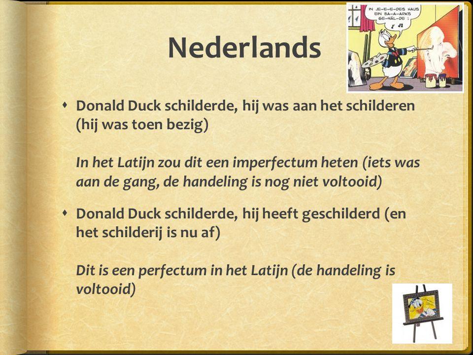 Nederlands  Donald Duck schilderde, hij was aan het schilderen (hij was toen bezig) In het Latijn zou dit een imperfectum heten (iets was aan de gang