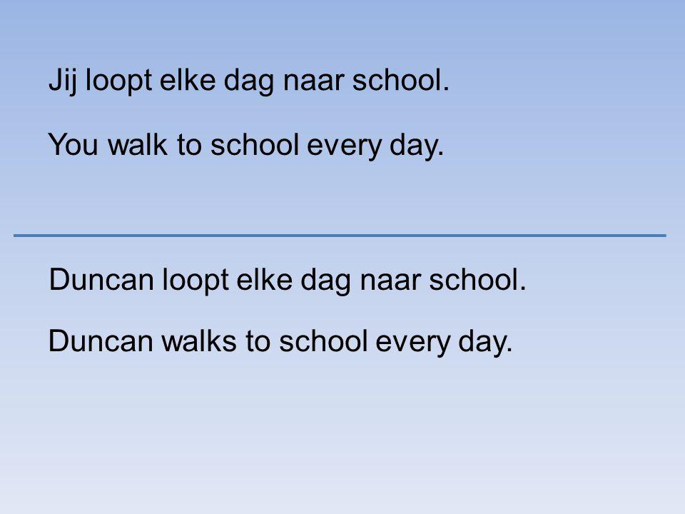 Jij loopt elke dag naar school.You walk to school every day.