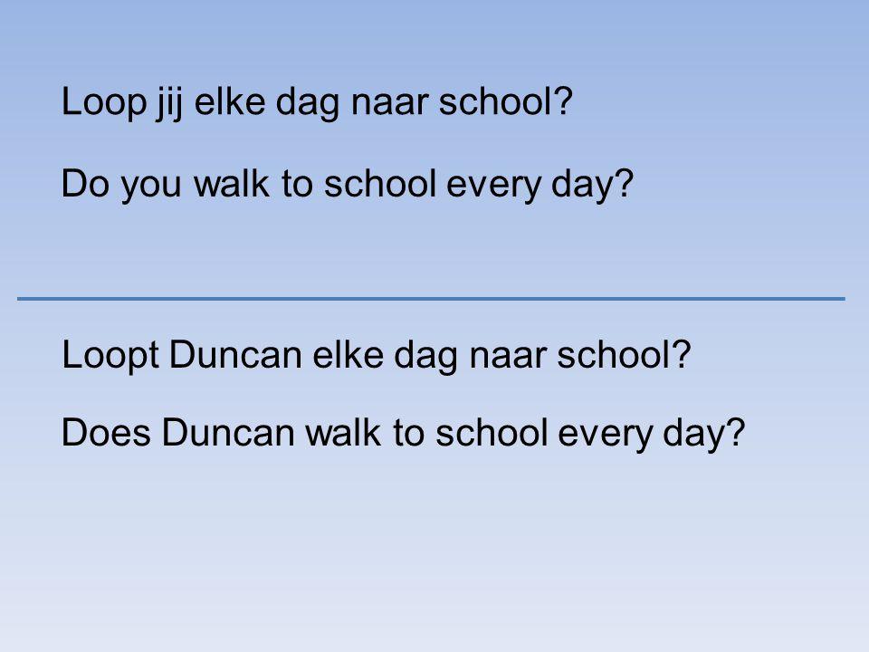 Loop jij elke dag naar school.Do you walk to school every day.