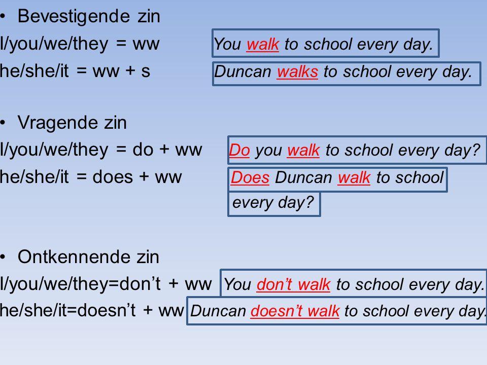 Bevestigende zin I/you/we/they = ww You walk to school every day. he/she/it = ww + s Duncan walks to school every day. Vragende zin I/you/we/they = do
