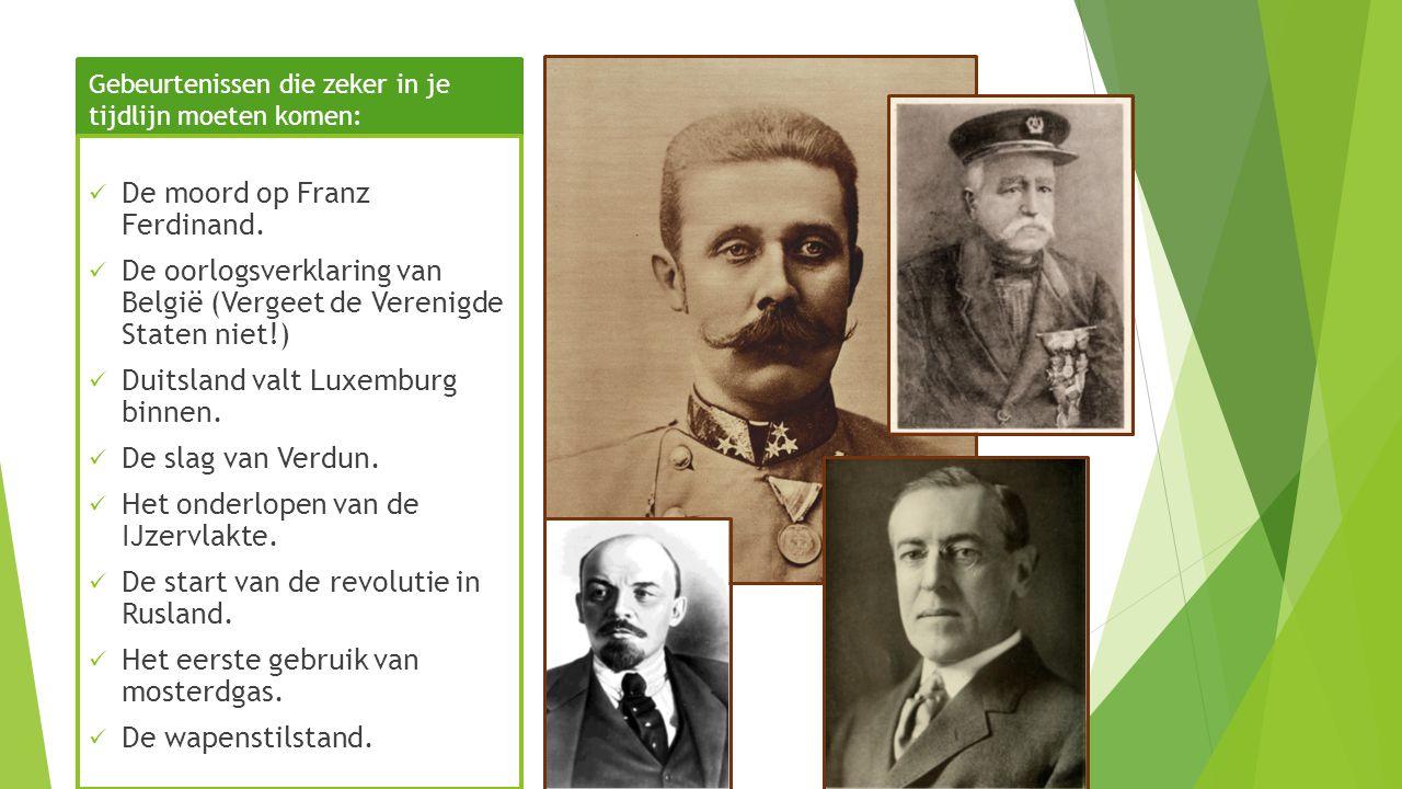 Gebeurtenissen die zeker in je tijdlijn moeten komen: De moord op Franz Ferdinand. De oorlogsverklaring van België (Vergeet de Verenigde Staten niet!)