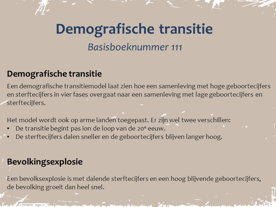 Demografische transitie Basisboeknummer 111 Een demografische transitiemodel laat zien hoe een samenleving met hoge geboortecijfers en sterftecijfers