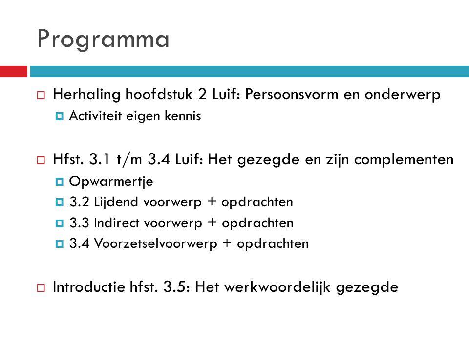 Programma  Herhaling hoofdstuk 2 Luif: Persoonsvorm en onderwerp  Activiteit eigen kennis  Hfst. 3.1 t/m 3.4 Luif: Het gezegde en zijn complementen